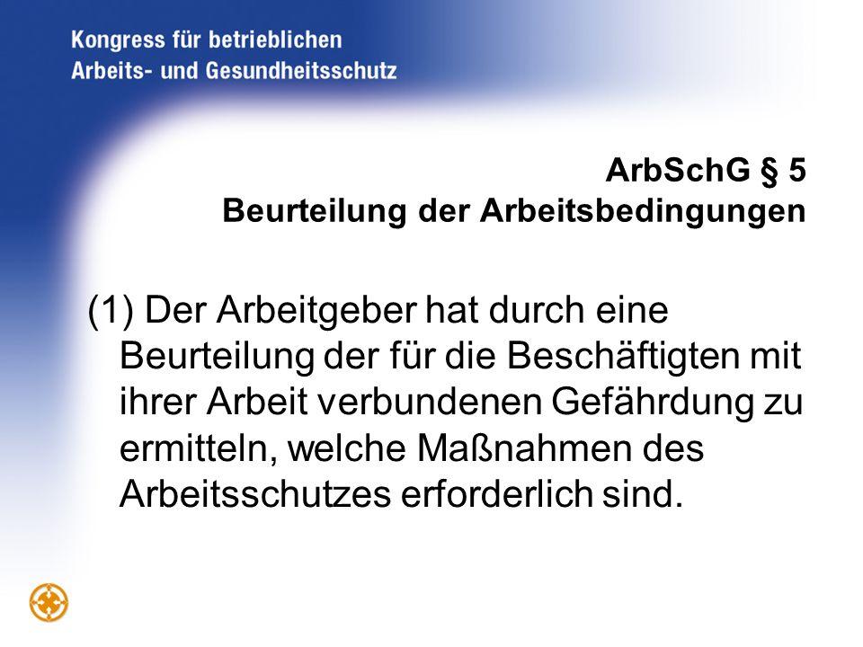 ArbSchG § 5 Beurteilung der Arbeitsbedingungen (1) Der Arbeitgeber hat durch eine Beurteilung der für die Beschäftigten mit ihrer Arbeit verbundenen G