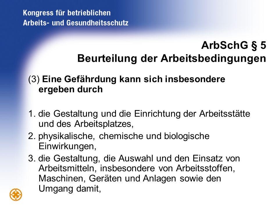 ArbSchG § 5 Beurteilung der Arbeitsbedingungen (3) Eine Gefährdung kann sich insbesondere ergeben durch 1. die Gestaltung und die Einrichtung der Arbe