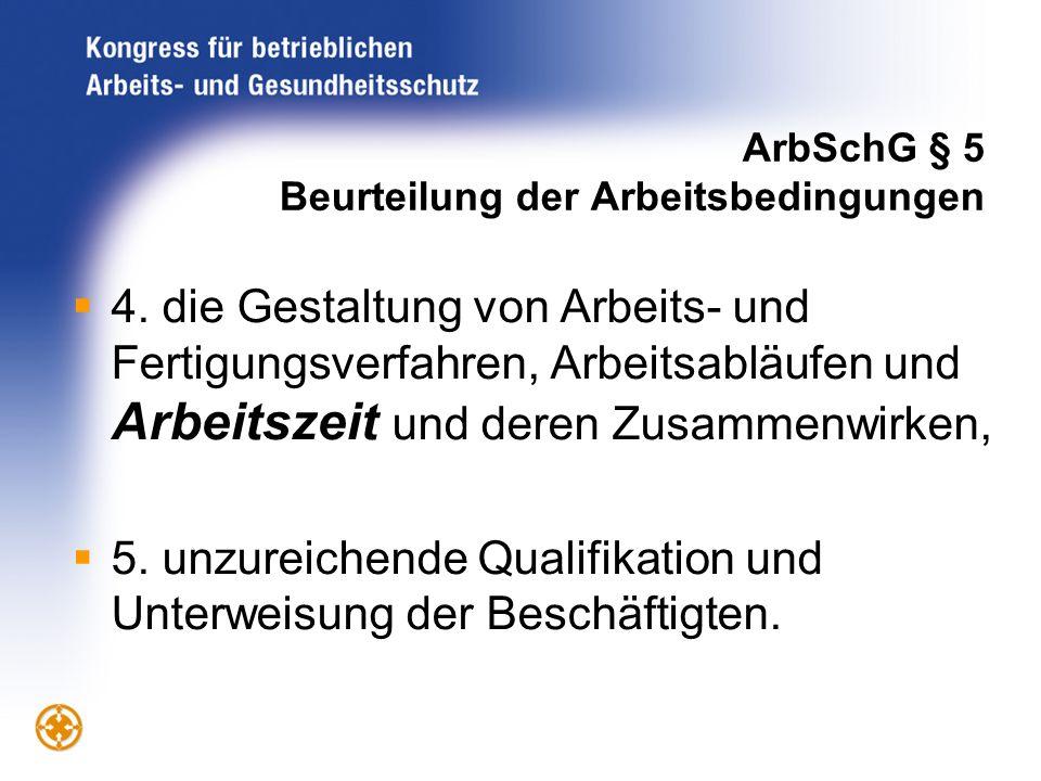 ArbSchG § 5 Beurteilung der Arbeitsbedingungen 4. die Gestaltung von Arbeits- und Fertigungsverfahren, Arbeitsabläufen und Arbeitszeit und deren Zusam