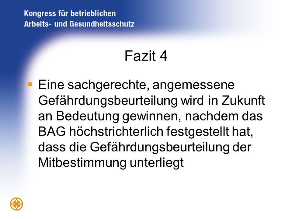 Fazit 4 Eine sachgerechte, angemessene Gefährdungsbeurteilung wird in Zukunft an Bedeutung gewinnen, nachdem das BAG höchstrichterlich festgestellt ha