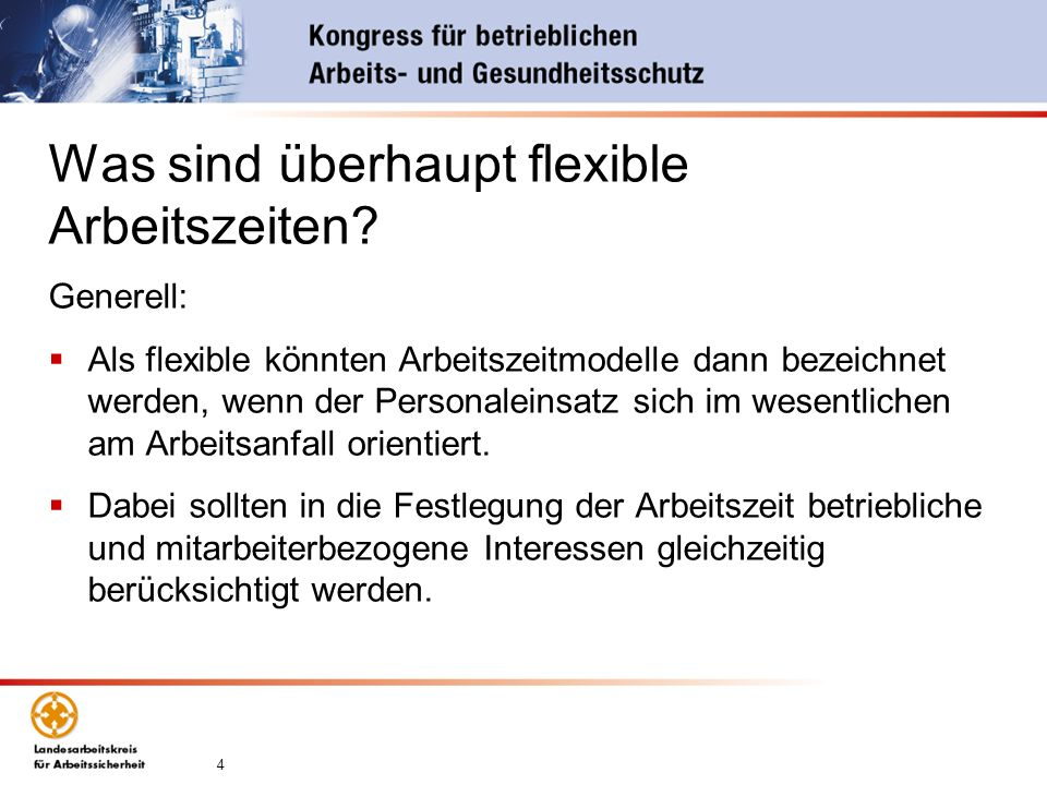 4 Was sind überhaupt flexible Arbeitszeiten? Generell: Als flexible könnten Arbeitszeitmodelle dann bezeichnet werden, wenn der Personaleinsatz sich i