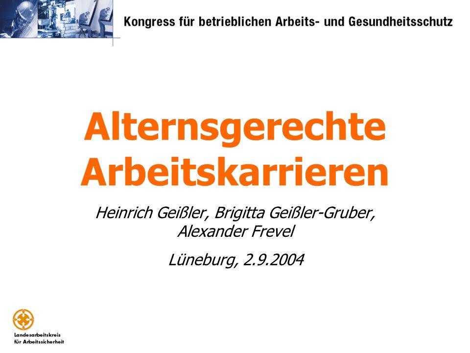 Alternsgerechte Arbeitskarrieren Heinrich Geißler, Brigitta Geißler-Gruber, Alexander Frevel Lüneburg, 2.9.2004