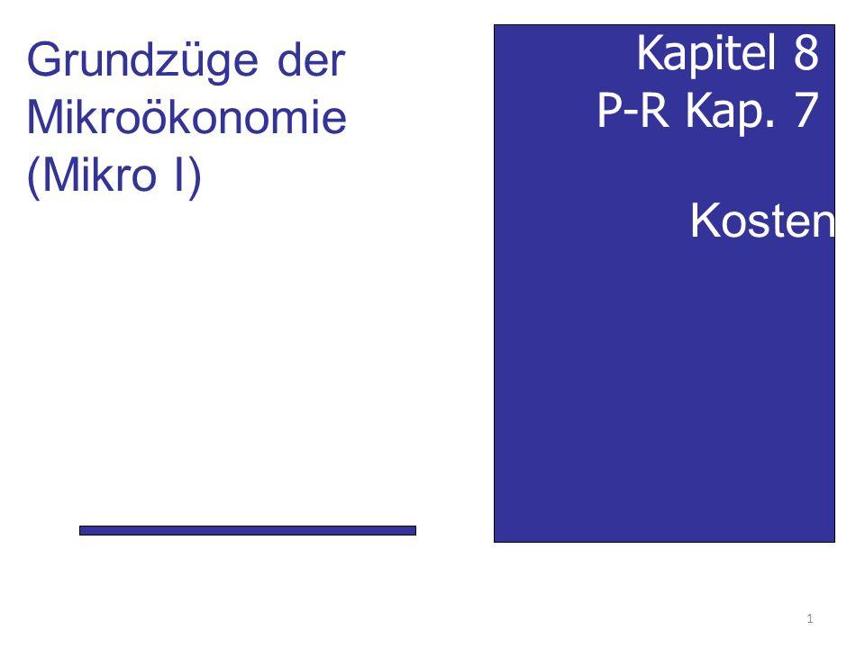 Kosten Kapitel 8 P-R Kap. 7 Grundzüge der Mikroökonomie (Mikro I) 1