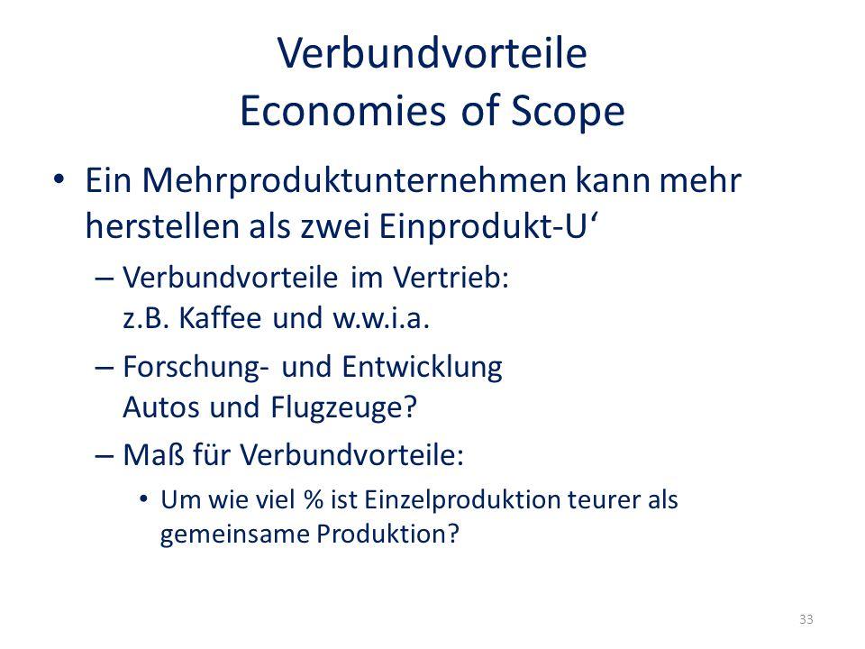 Verbundvorteile Economies of Scope Ein Mehrproduktunternehmen kann mehr herstellen als zwei Einprodukt-U – Verbundvorteile im Vertrieb: z.B. Kaffee un