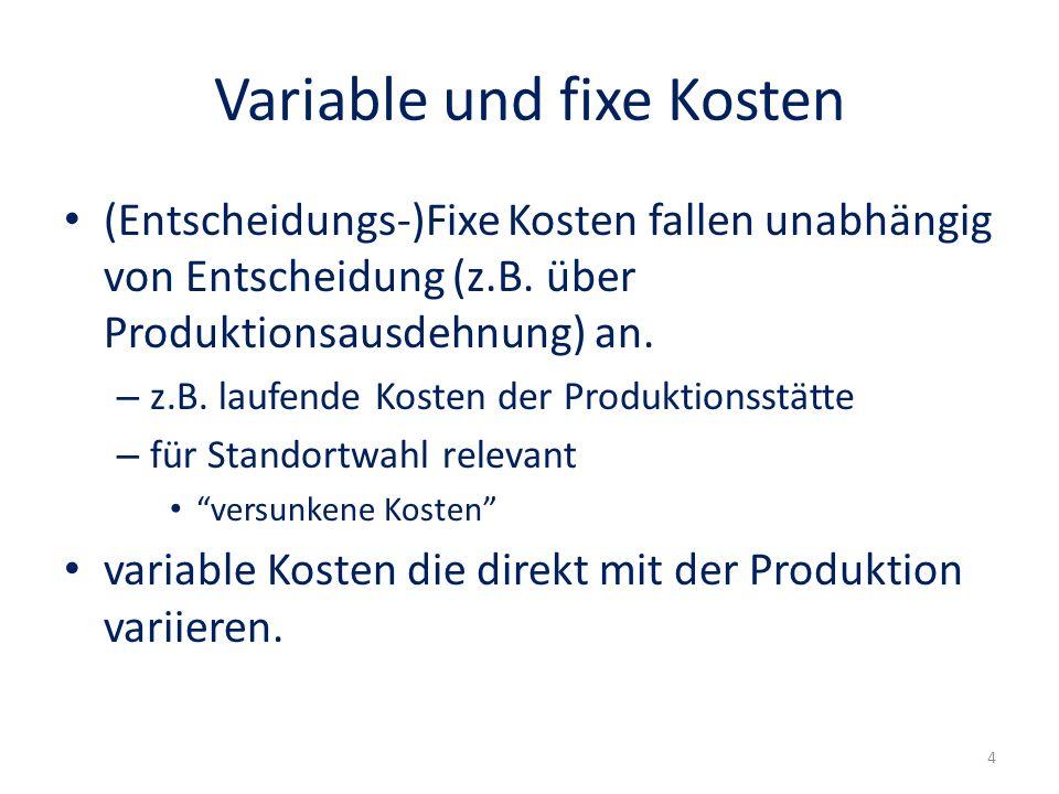 Variable und fixe Kosten (Entscheidungs-)Fixe Kosten fallen unabhängig von Entscheidung (z.B. über Produktionsausdehnung) an. – z.B. laufende Kosten d