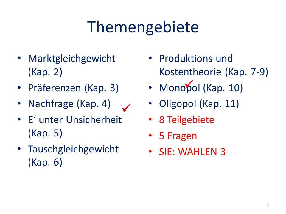 Themengebiete Marktgleichgewicht (Kap. 2) Präferenzen (Kap. 3) Nachfrage (Kap. 4) E unter Unsicherheit (Kap. 5) Tauschgleichgewicht (Kap. 6) Produktio