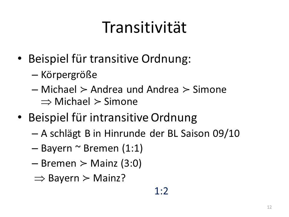 Transitivität Beispiel für transitive Ordnung: – Körpergröße – Michael Andrea und Andrea Simone Michael Simone Beispiel für intransitive Ordnung – A s