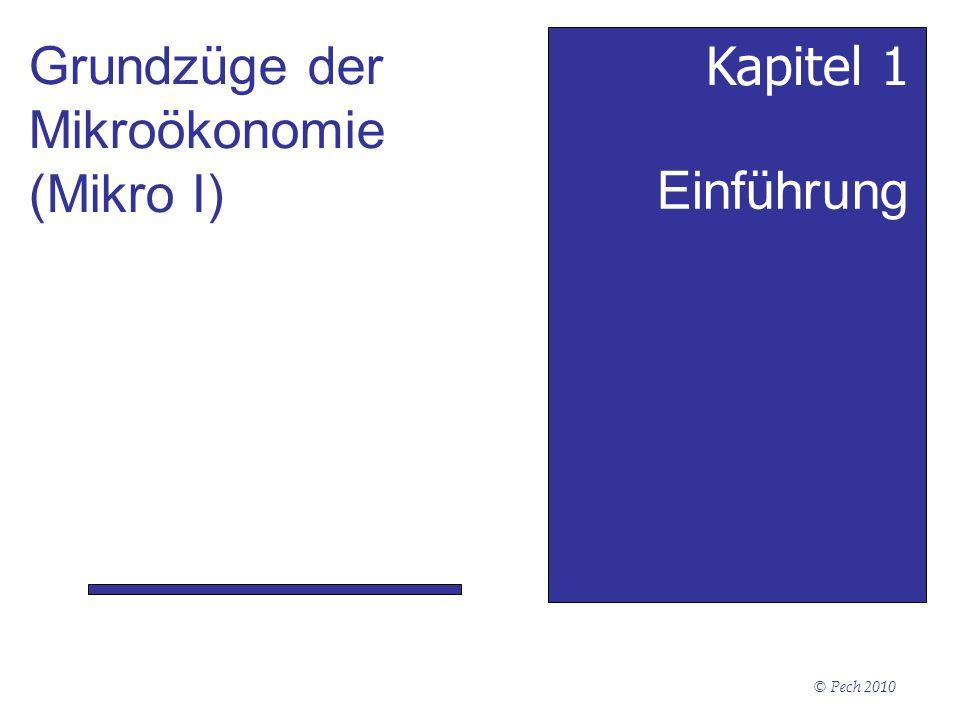 © Pech 2010 Einführung Kapitel 1 Grundzüge der Mikroökonomie (Mikro I)