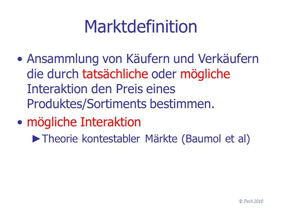 © Pech 2010 Marktdefinition Ansammlung von Käufern und Verkäufern die durch tatsächliche oder mögliche Interaktion den Preis eines Produktes/Sortiment