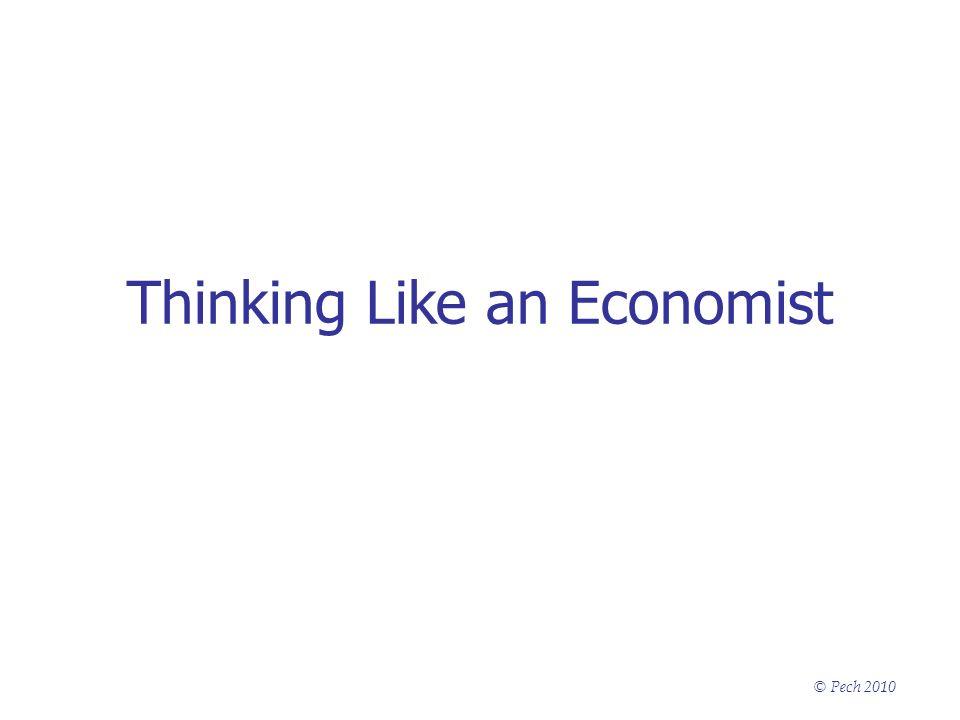 © Pech 2010 Thinking Like an Economist