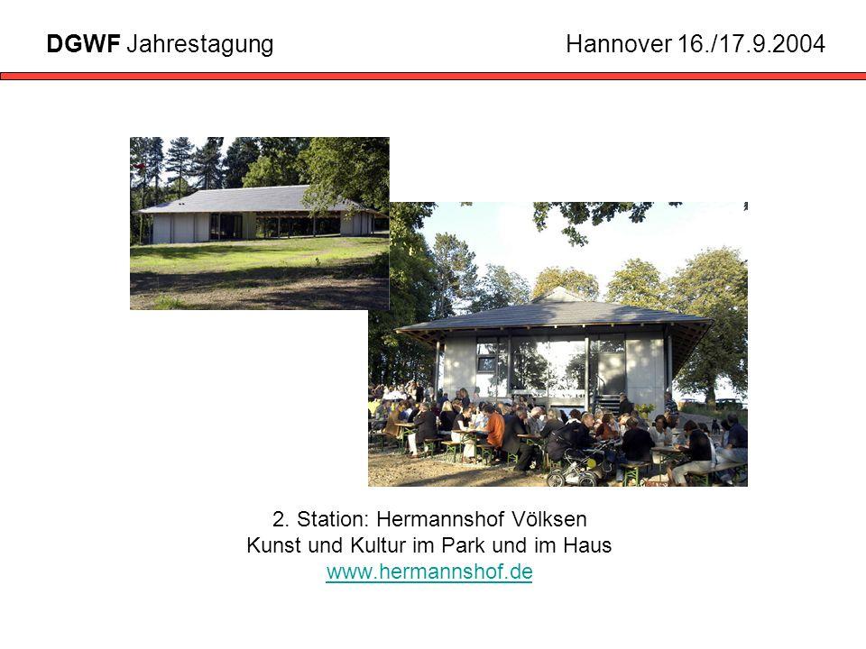 2. Station: Hermannshof Völksen Kunst und Kultur im Park und im Haus www.hermannshof.de www.hermannshof.de DGWF JahrestagungHannover 16./17.9.2004