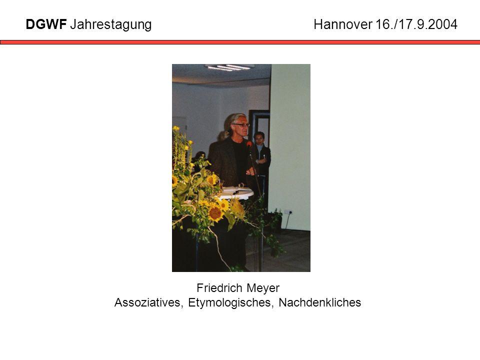 Friedrich Meyer Assoziatives, Etymologisches, Nachdenkliches DGWF JahrestagungHannover 16./17.9.2004