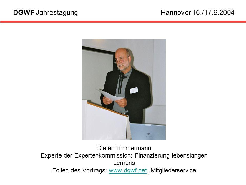 Dieter Timmermann Experte der Expertenkommission: Finanzierung lebenslangen Lernens Folien des Vortrags: www.dgwf.net, Mitgliederservicewww.dgwf.net DGWF JahrestagungHannover 16./17.9.2004