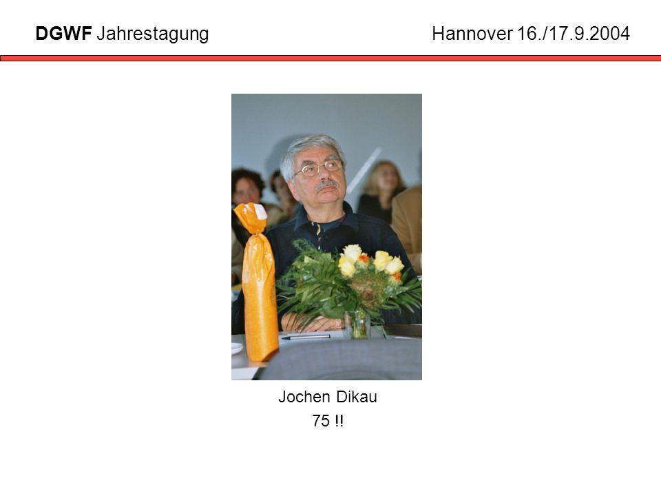 Jochen Dikau 75 !! DGWF JahrestagungHannover 16./17.9.2004