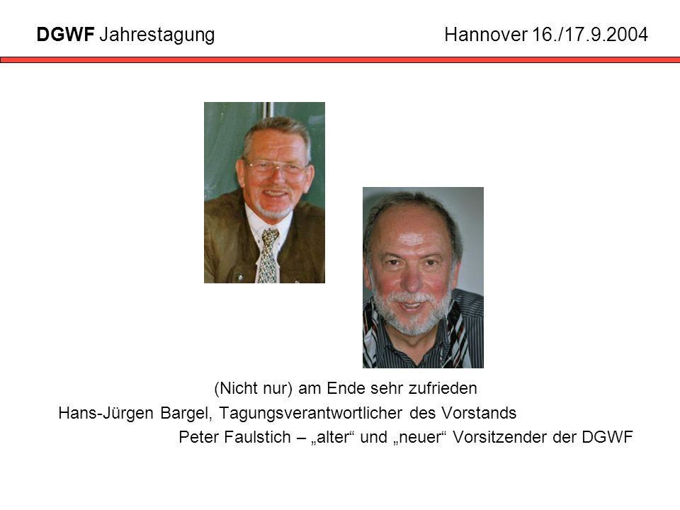 (Nicht nur) am Ende sehr zufrieden Hans-Jürgen Bargel, Tagungsverantwortlicher des Vorstands Peter Faulstich – alter und neuer Vorsitzender der DGWF DGWF JahrestagungHannover 16./17.9.2004