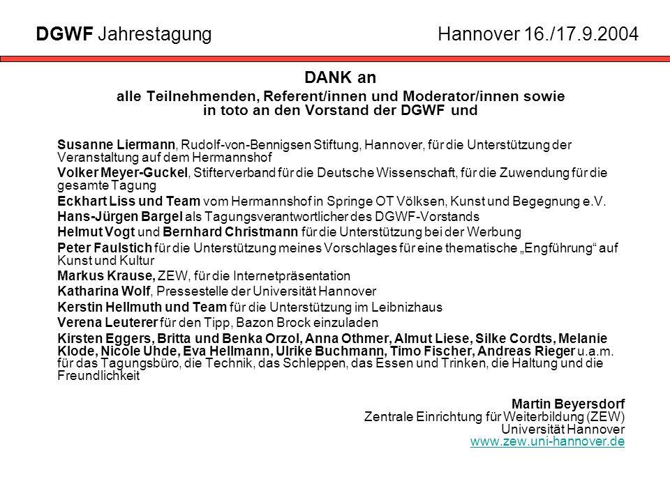 DANK an alle Teilnehmenden, Referent/innen und Moderator/innen sowie in toto an den Vorstand der DGWF und Susanne Liermann, Rudolf-von-Bennigsen Stiftung, Hannover, für die Unterstützung der Veranstaltung auf dem Hermannshof Volker Meyer-Guckel, Stifterverband für die Deutsche Wissenschaft, für die Zuwendung für die gesamte Tagung Eckhart Liss und Team vom Hermannshof in Springe OT Völksen, Kunst und Begegnung e.V.