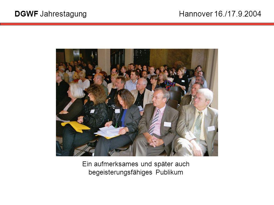 Ein aufmerksames und später auch begeisterungsfähiges Publikum DGWF JahrestagungHannover 16./17.9.2004