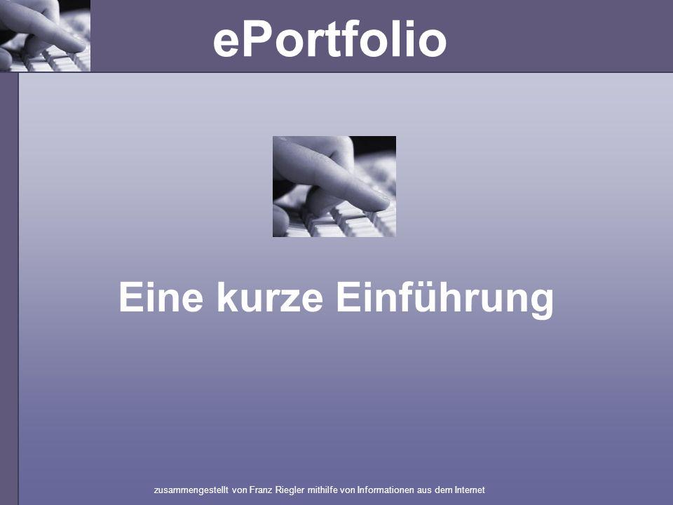 ePortfolio Eine kurze Einführung zusammengestellt von Franz Riegler mithilfe von Informationen aus dem Internet