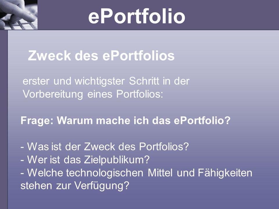ePortfolio Zweck des ePortfolios erster und wichtigster Schritt in der Vorbereitung eines Portfolios: Frage: Warum mache ich das ePortfolio? - Was ist