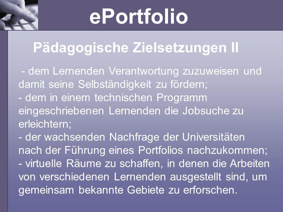 ePortfolio - dem Lernenden Verantwortung zuzuweisen und damit seine Selbständigkeit zu fördern; - dem in einem technischen Programm eingeschriebenen L