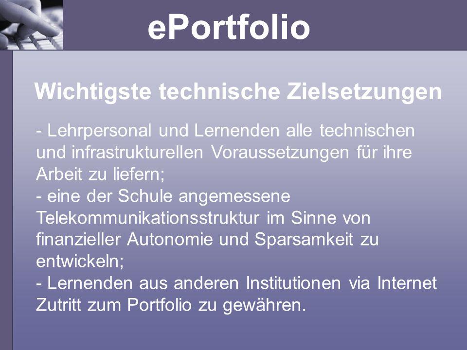 ePortfolio Wichtigste technische Zielsetzungen - Lehrpersonal und Lernenden alle technischen und infrastrukturellen Voraussetzungen für ihre Arbeit zu
