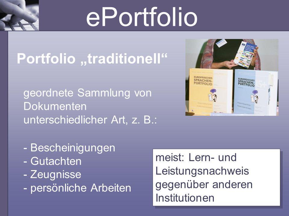 ePortfolio Portfolio traditionell geordnete Sammlung von Dokumenten unterschiedlicher Art, z. B.: - Bescheinigungen - Gutachten - Zeugnisse - persönli