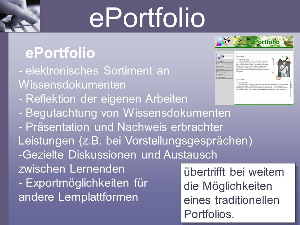 ePortfolio übertrifft bei weitem die Möglichkeiten eines traditionellen Portfolios. - elektronisches Sortiment an Wissensdokumenten - Reflektion der e