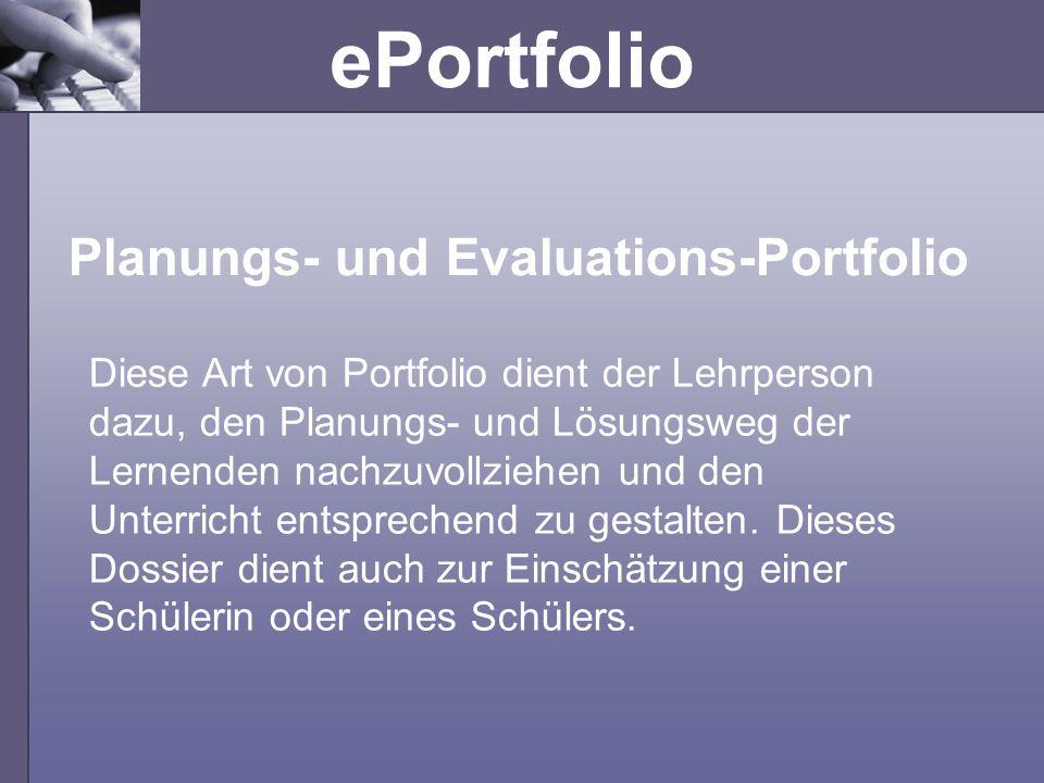 ePortfolio Diese Art von Portfolio dient der Lehrperson dazu, den Planungs- und Lösungsweg der Lernenden nachzuvollziehen und den Unterricht entsprech