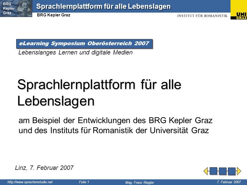 http://www.sprachenstudio.net 7. Februar 2007 Mag. Franz Riegler Sprachlernplattform für alle Lebenslagen BRG Kepler Graz Folie 1 Sprachlernplattform