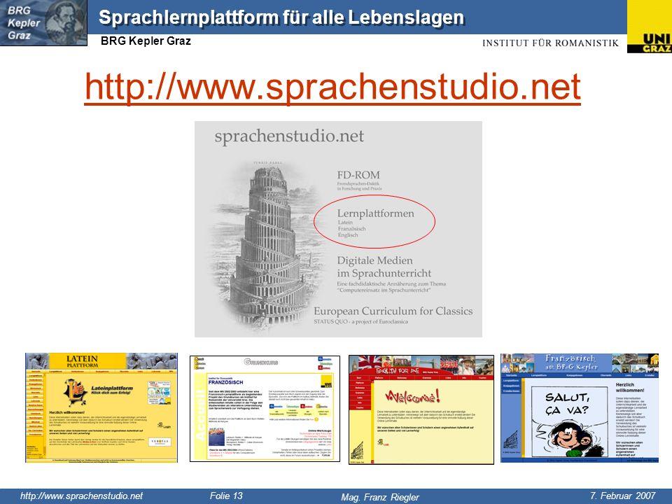 http://www.sprachenstudio.net 7. Februar 2007 Mag. Franz Riegler Sprachlernplattform für alle Lebenslagen BRG Kepler Graz Folie 13 http://www.sprachen