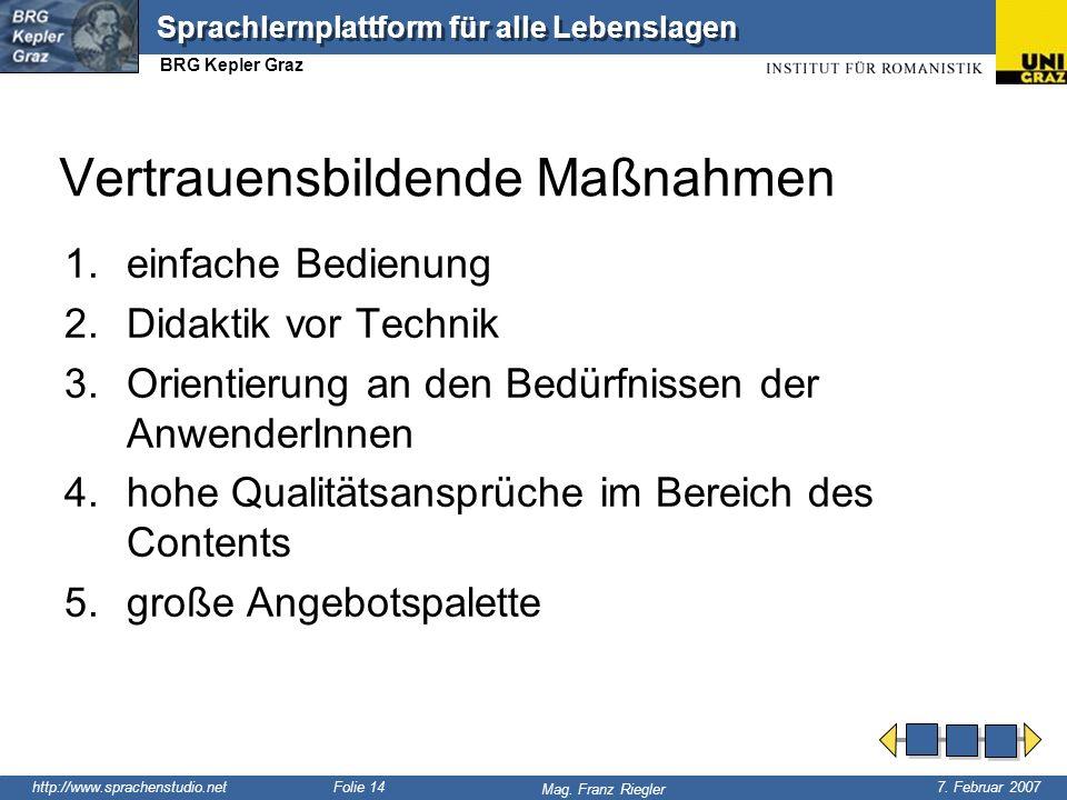 7. Februar 2007 Mag. Franz Riegler Sprachlernplattform für alle Lebenslagen BRG Kepler Graz Folie 14 Vertrauensbildende Maßnahmen 1.einfache Bedienung