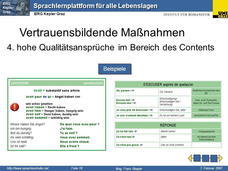 http://www.sprachenstudio.net 7. Februar 2007 Mag. Franz Riegler Sprachlernplattform für alle Lebenslagen BRG Kepler Graz Folie 18 4. hohe Qualitätsan