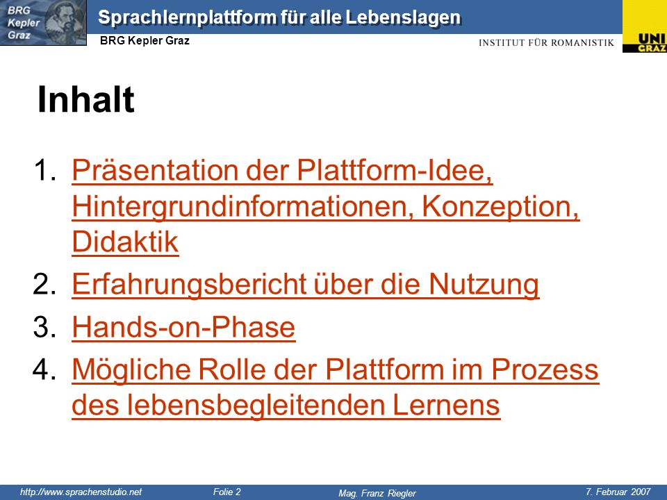 http://www.sprachenstudio.net 7. Februar 2007 Mag. Franz Riegler Sprachlernplattform für alle Lebenslagen BRG Kepler Graz Folie 2 Inhalt 1.Präsentatio