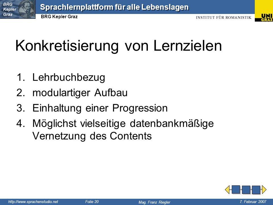http://www.sprachenstudio.net 7. Februar 2007 Mag. Franz Riegler Sprachlernplattform für alle Lebenslagen BRG Kepler Graz Folie 20 Konkretisierung von