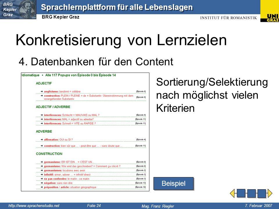 http://www.sprachenstudio.net 7. Februar 2007 Mag. Franz Riegler Sprachlernplattform für alle Lebenslagen BRG Kepler Graz Folie 24 4. Datenbanken für