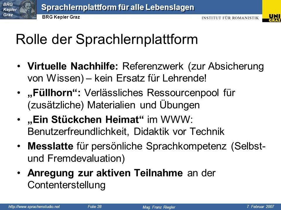 http://www.sprachenstudio.net 7. Februar 2007 Mag. Franz Riegler Sprachlernplattform für alle Lebenslagen BRG Kepler Graz Folie 28 Rolle der Sprachler