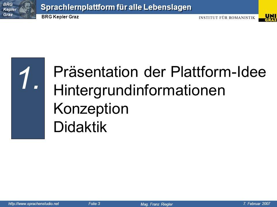http://www.sprachenstudio.net 7. Februar 2007 Mag. Franz Riegler Sprachlernplattform für alle Lebenslagen BRG Kepler Graz Folie 3 1. Präsentation der