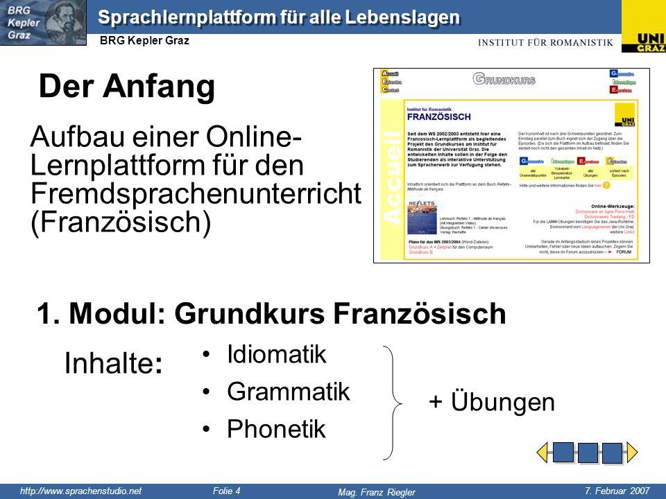 http://www.sprachenstudio.net 7. Februar 2007 Mag. Franz Riegler Sprachlernplattform für alle Lebenslagen BRG Kepler Graz Folie 4 Der Anfang Idiomatik