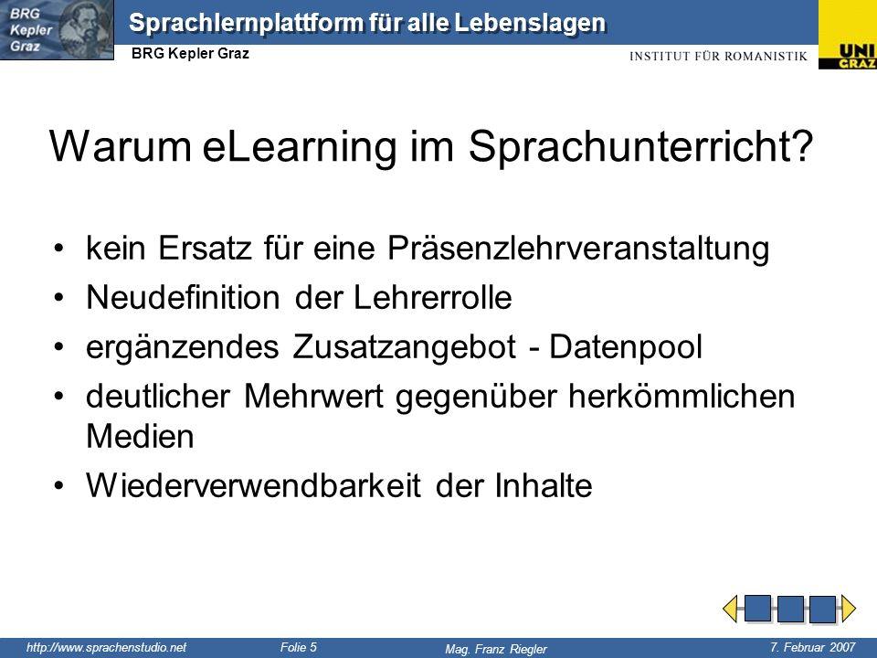 http://www.sprachenstudio.net 7. Februar 2007 Mag. Franz Riegler Sprachlernplattform für alle Lebenslagen BRG Kepler Graz Folie 5 Warum eLearning im S