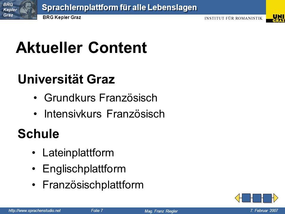 http://www.sprachenstudio.net 7. Februar 2007 Mag. Franz Riegler Sprachlernplattform für alle Lebenslagen BRG Kepler Graz Folie 7 Aktueller Content Gr