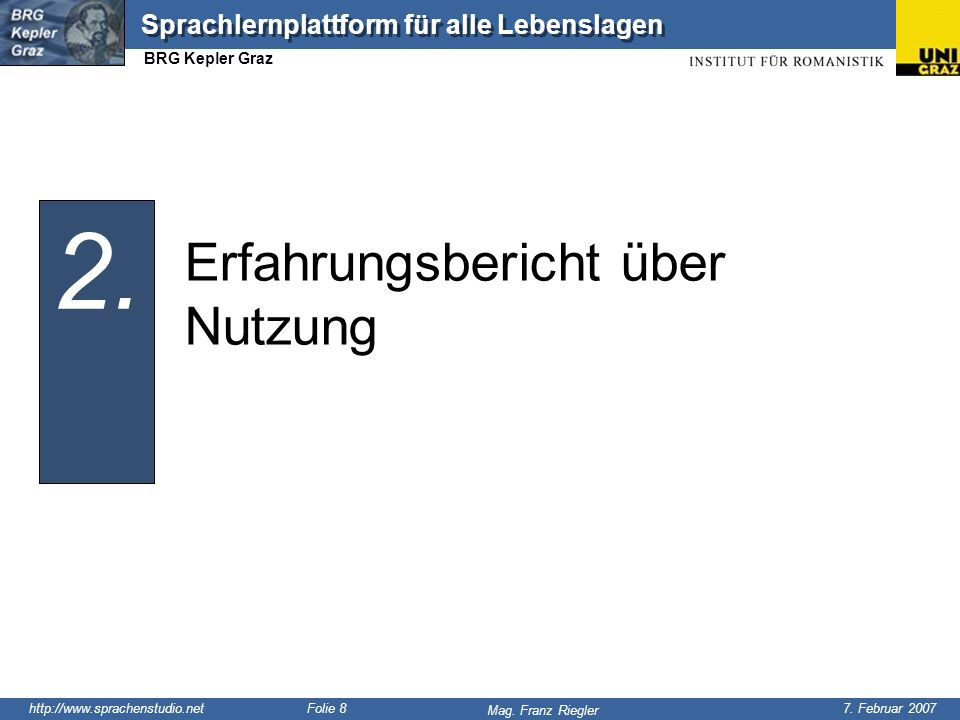 http://www.sprachenstudio.net 7. Februar 2007 Mag. Franz Riegler Sprachlernplattform für alle Lebenslagen BRG Kepler Graz Folie 8 Erfahrungsbericht üb