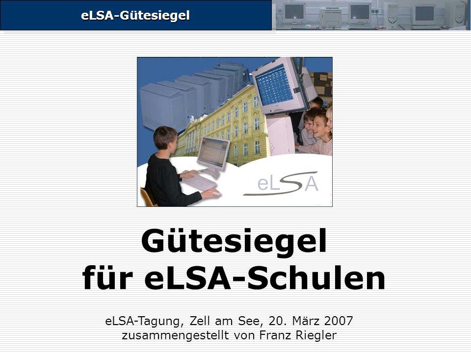eLSA-GütesiegeleLSA-Gütesiegel Gütesiegel für eLSA-Schulen eLSA-Tagung, Zell am See, 20.