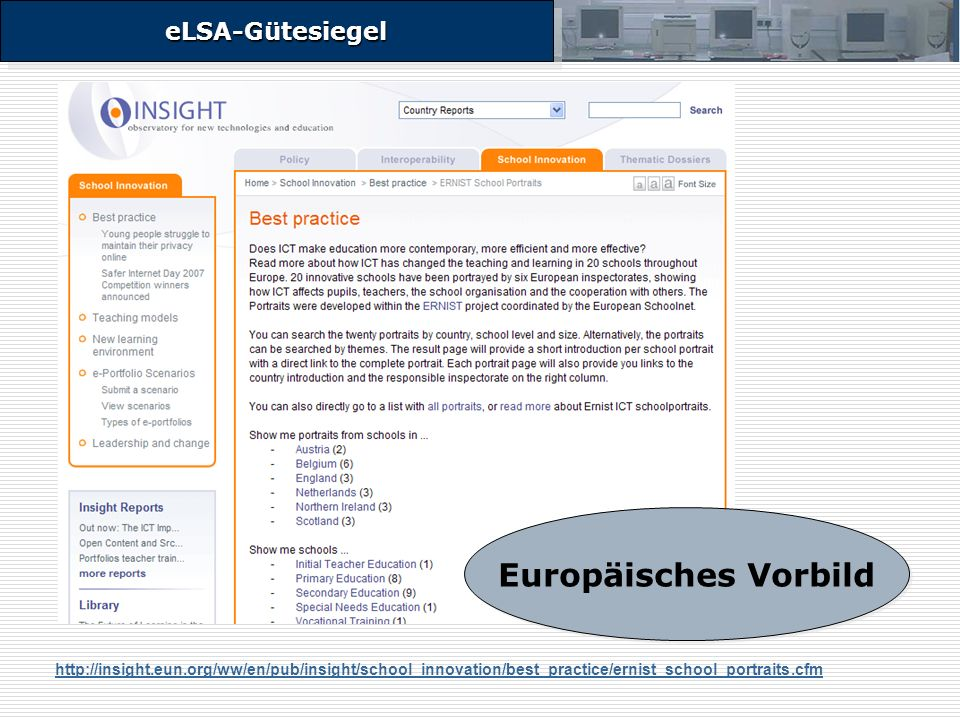 eLSA-GütesiegeleLSA-Gütesiegel http://insight.eun.org/ww/en/pub/insight/school_innovation/best_practice/ernist_school_portraits.cfm Europäisches Vorbild