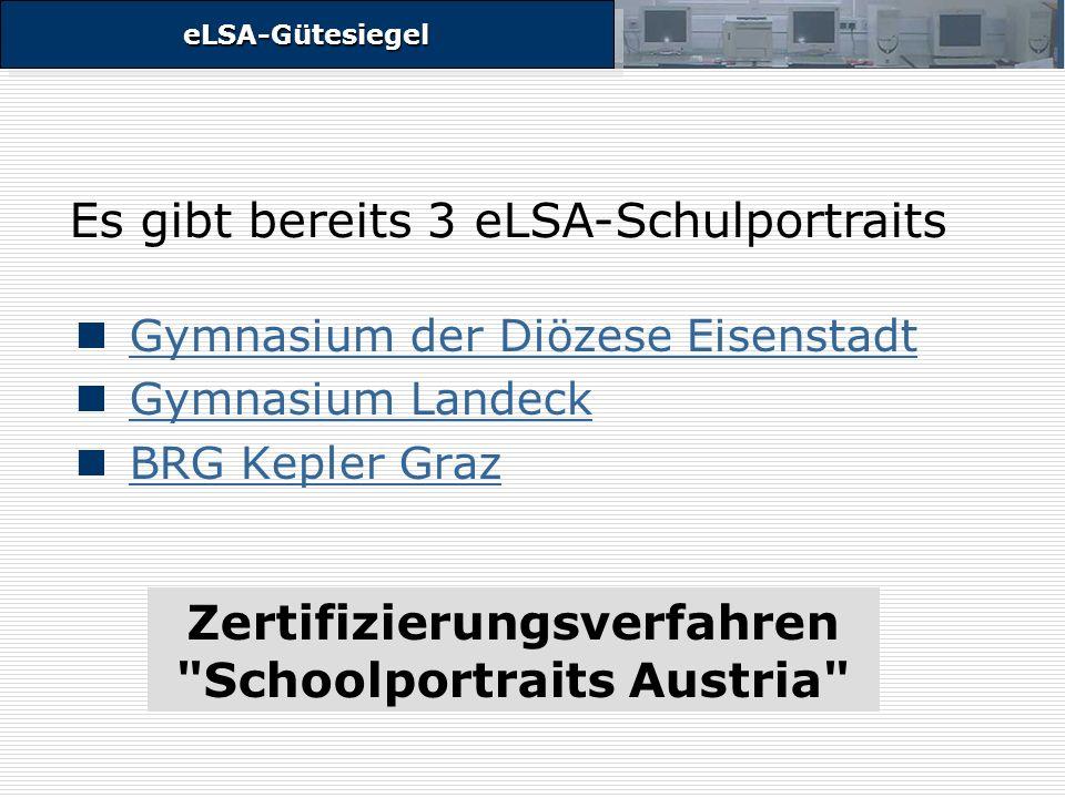 eLSA-GütesiegeleLSA-Gütesiegel Gymnasium der Diözese Eisenstadt Gymnasium Landeck BRG Kepler Graz Es gibt bereits 3 eLSA-Schulportraits Zertifizierungsverfahren Schoolportraits Austria