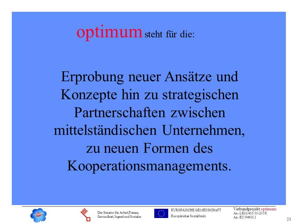 23 Verbundprojekt optimum Az.-LKM:405-53-20/59, Az.-EU:94603.1 Der Senator für Arbeit,Frauen, Gesundheit,Jugend und Soziales EUROPÄISCHE GEMEINSCHAFT