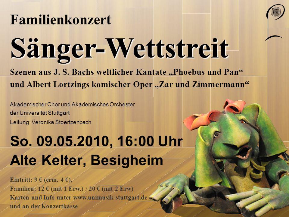 Familienkonzert Sänger-Wettstreit So. 09.05.2010, 16:00 Uhr Alte Kelter, Besigheim Szenen aus J. S. Bachs weltlicher Kantate Phoebus und Pan und Alber