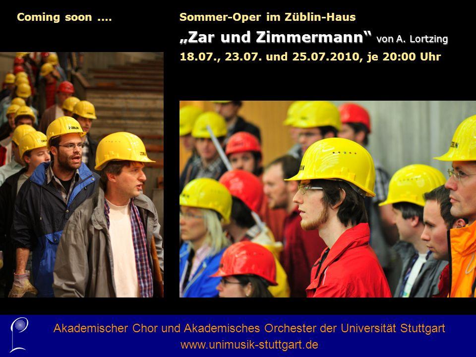 Akademischer Chor und Akademisches Orchester der Universität Stuttgart www.unimusik-stuttgart.de Coming soon.…Sommer-Oper im Züblin-Haus Zar und Zimmermann von A.