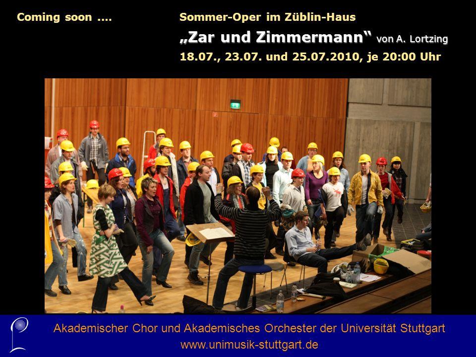 Akademischer Chor und Akademisches Orchester der Universität Stuttgart www.unimusik-stuttgart.de Coming soon.…Sommer-Oper im Züblin-Haus Zar und Zimme