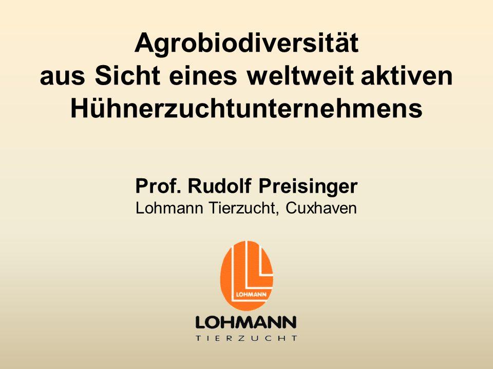 Agrobiodiversität aus Sicht eines weltweit aktiven Hühnerzuchtunternehmens Prof. Rudolf Preisinger Lohmann Tierzucht, Cuxhaven
