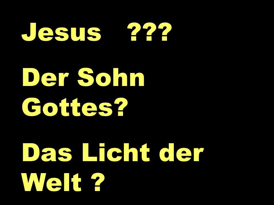 Jesus? Jesus ??? Der Sohn Gottes? Das Licht der Welt ?